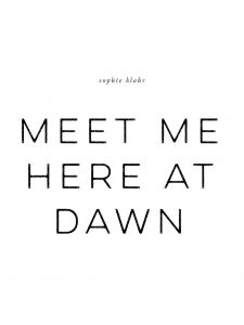 Meet Me Here at Dawn: Sophie Klahr